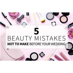 5 Beauty Mistakes NOT To Make Before Your Wedding Day